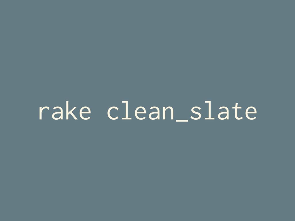 rake clean_slate