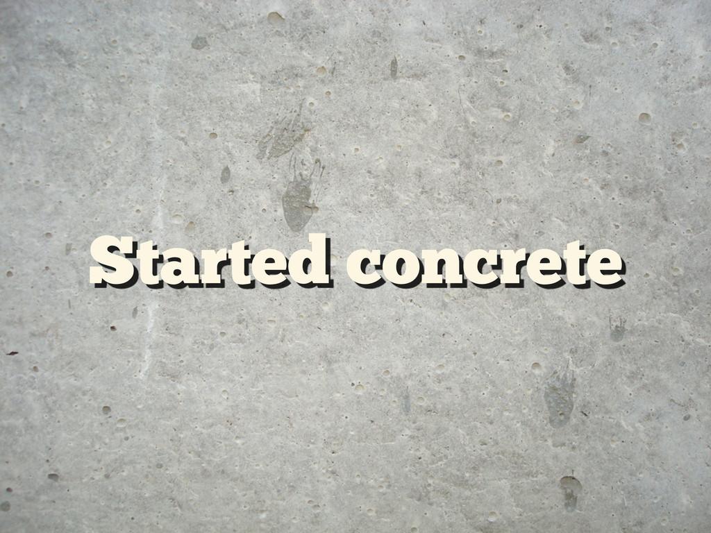 Started concrete