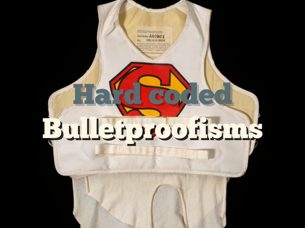 Hard coded Bulletproofisms
