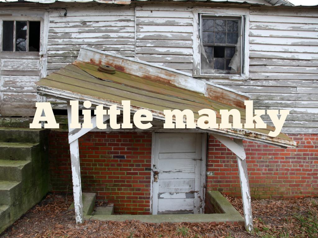 A little manky