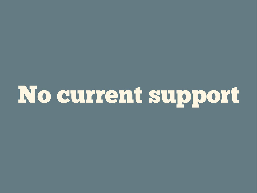 No current support