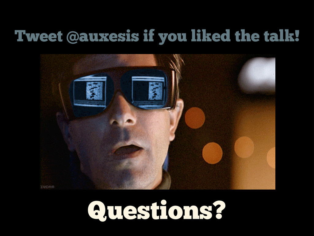 Questions? Tweet @auxesis if you liked the talk!