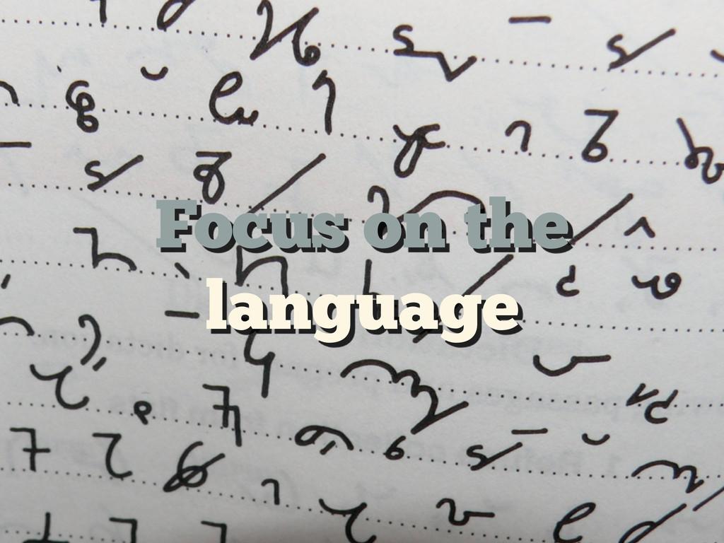 Focus on the language