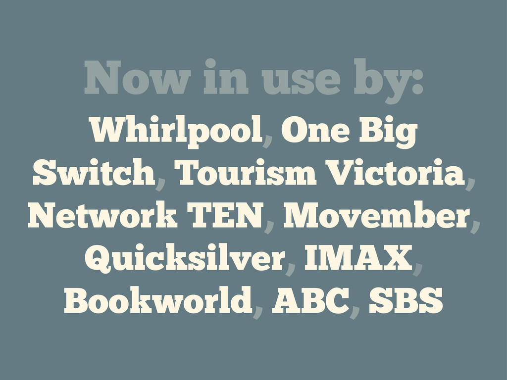 Now in use by: Whirlpool, One Big Switch, Touri...