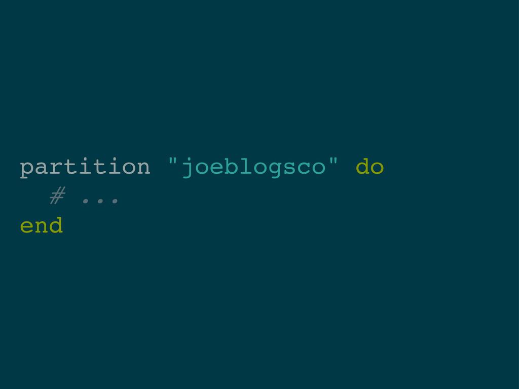 """partition """"joeblogsco"""" do # ... end"""