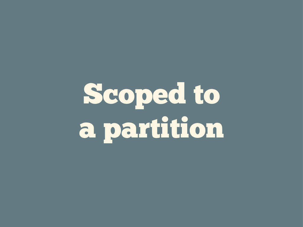 Scoped to a partition
