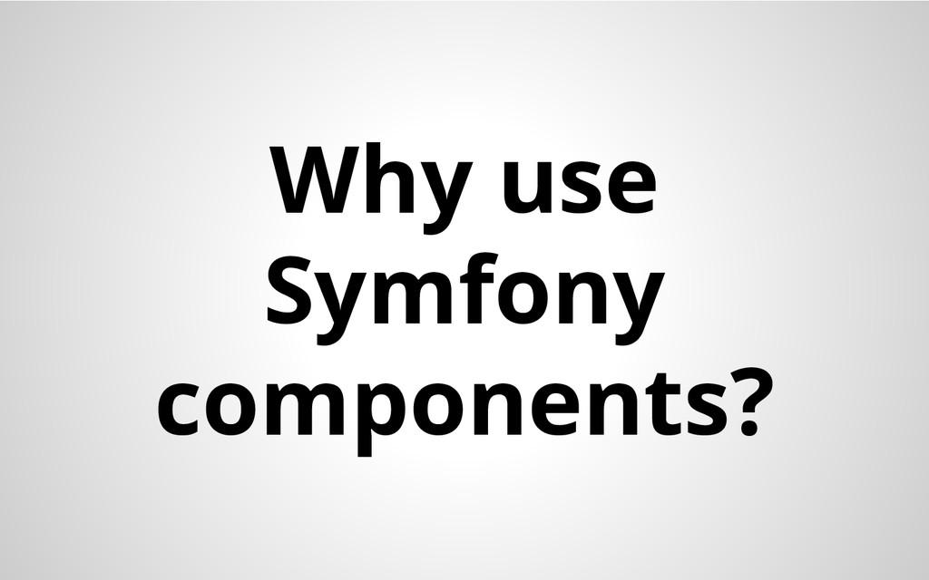 Why use Symfony components?