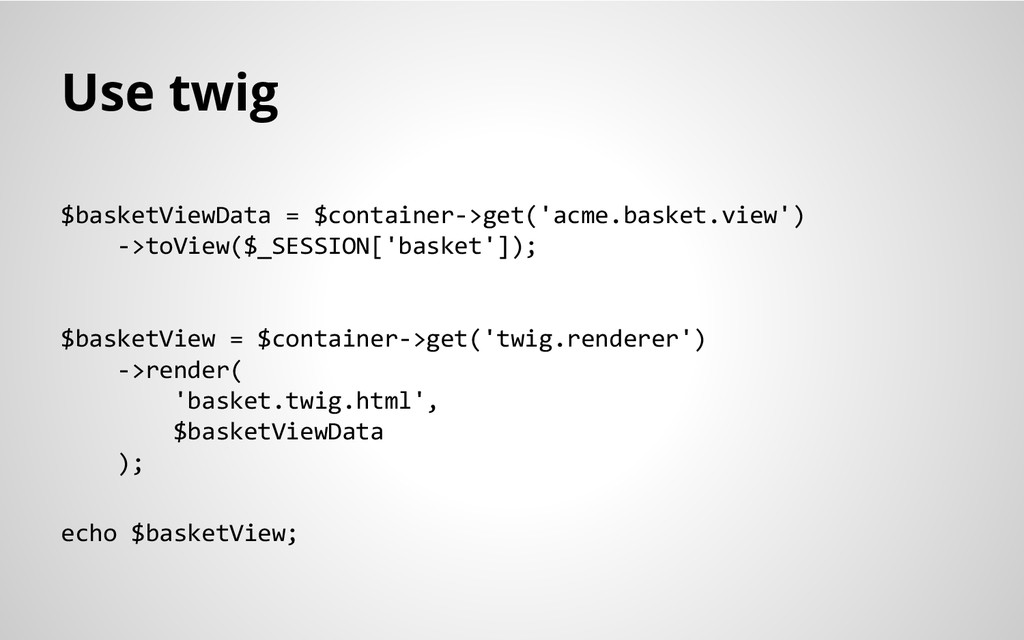 Use twig $basketViewData = $container->get('acm...