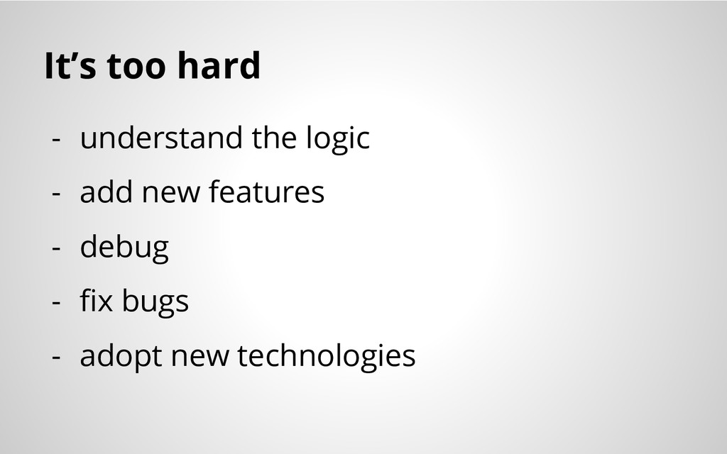It's too hard - understand the logic - add new ...