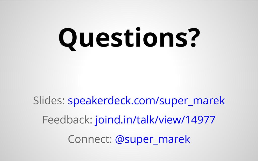 Questions? Slides: speakerdeck.com/super_marek ...
