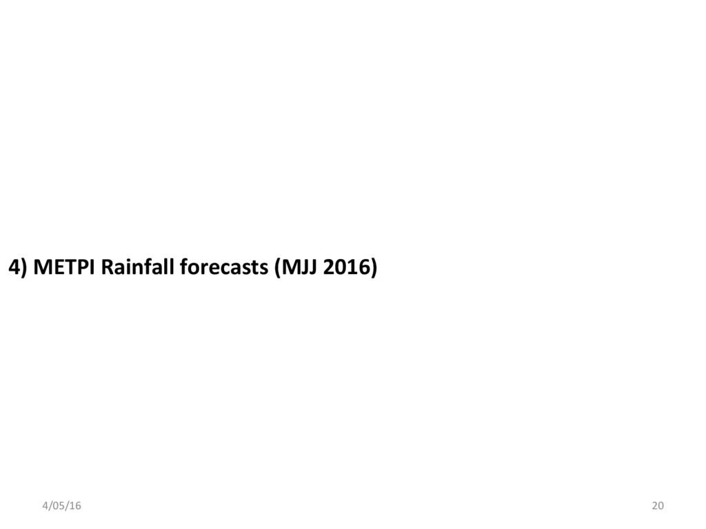4) METPI Rainfall forecasts (MJJ 2016) 4/05/16 ...