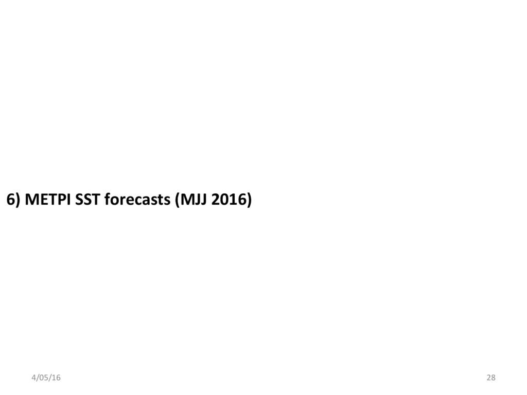 6) METPI SST forecasts (MJJ 2016) 4/05/16 28