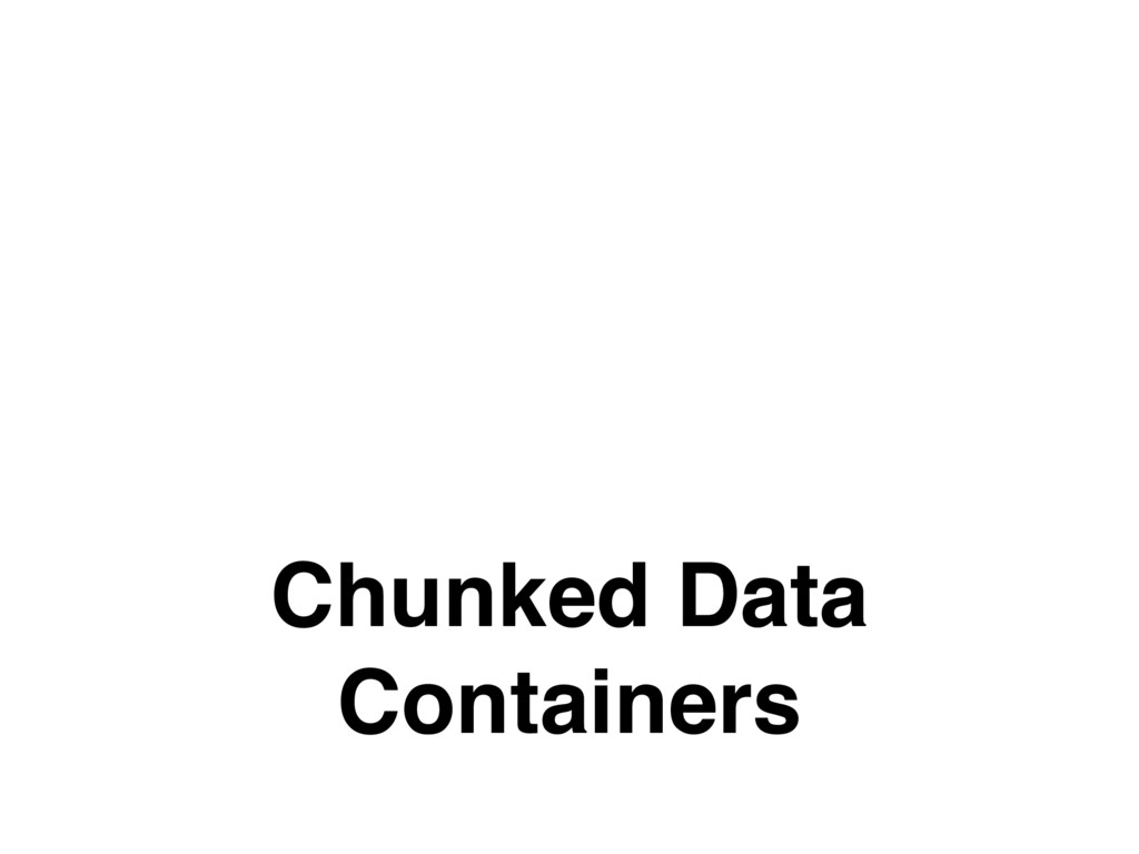 Chunked Data Containers