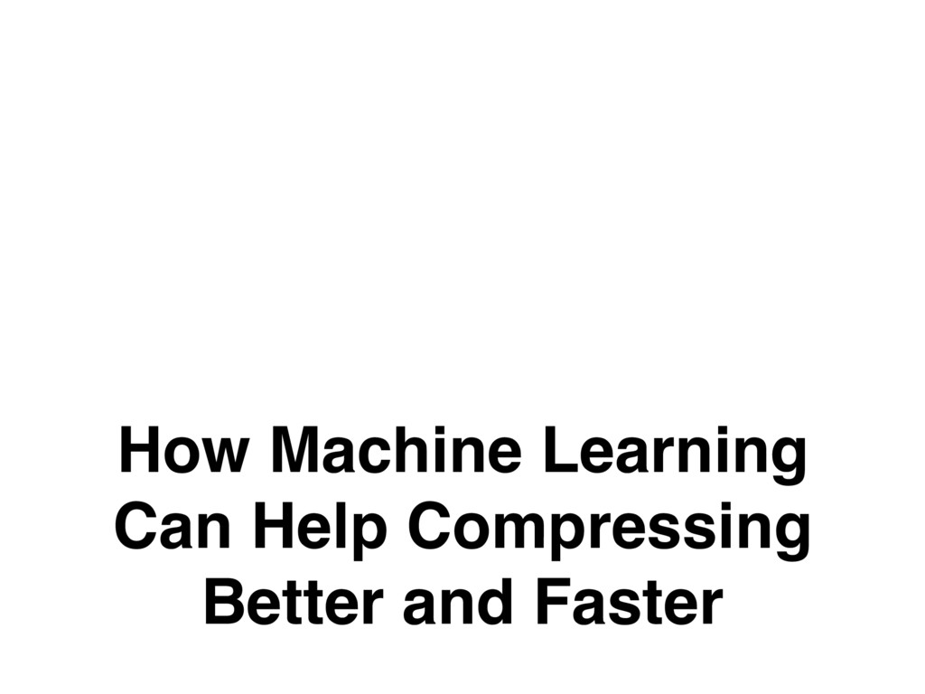 How Machine Learning Can Help Compressing Bette...