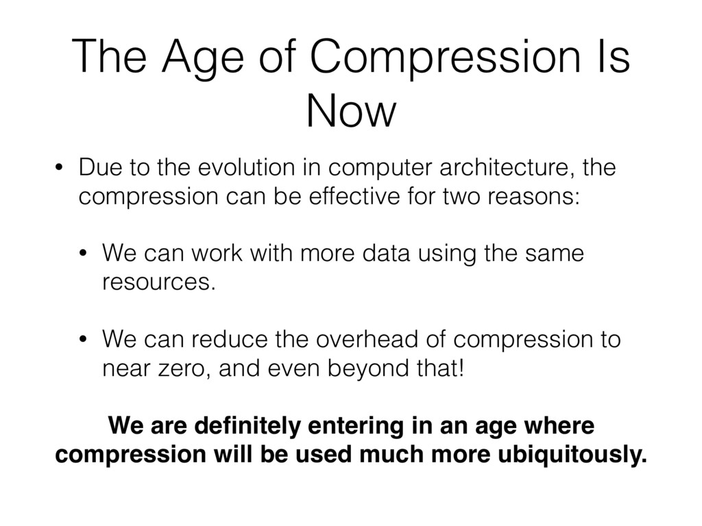The Age of Compression Is Now • Due to the evol...