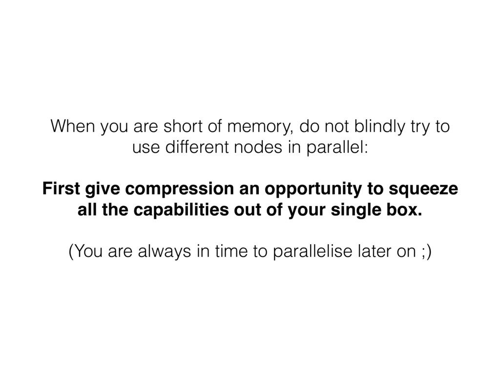 When you are short of memory, do not blindly tr...
