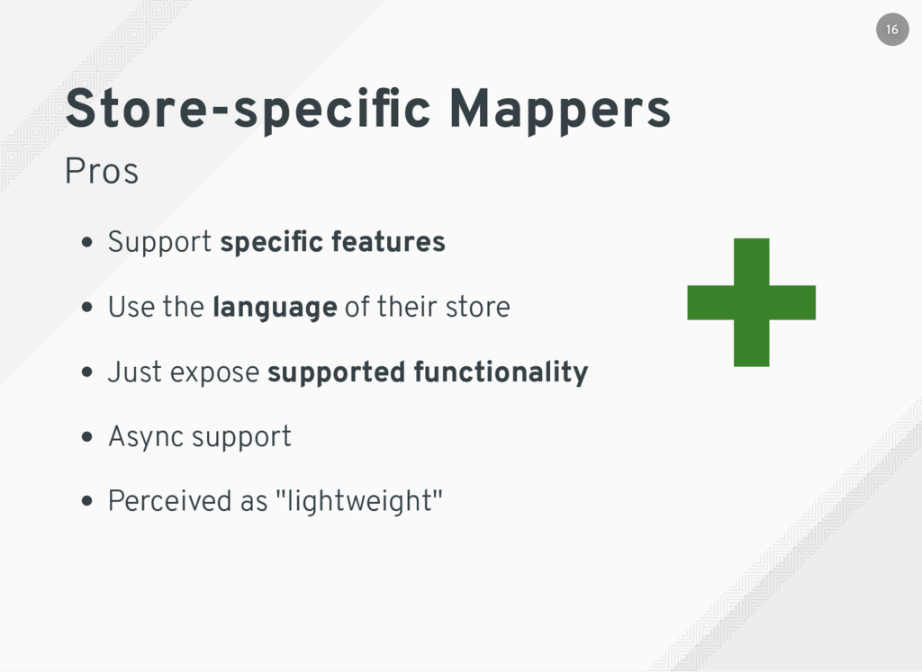 Store-specific Mappers Pros Support specific feat...