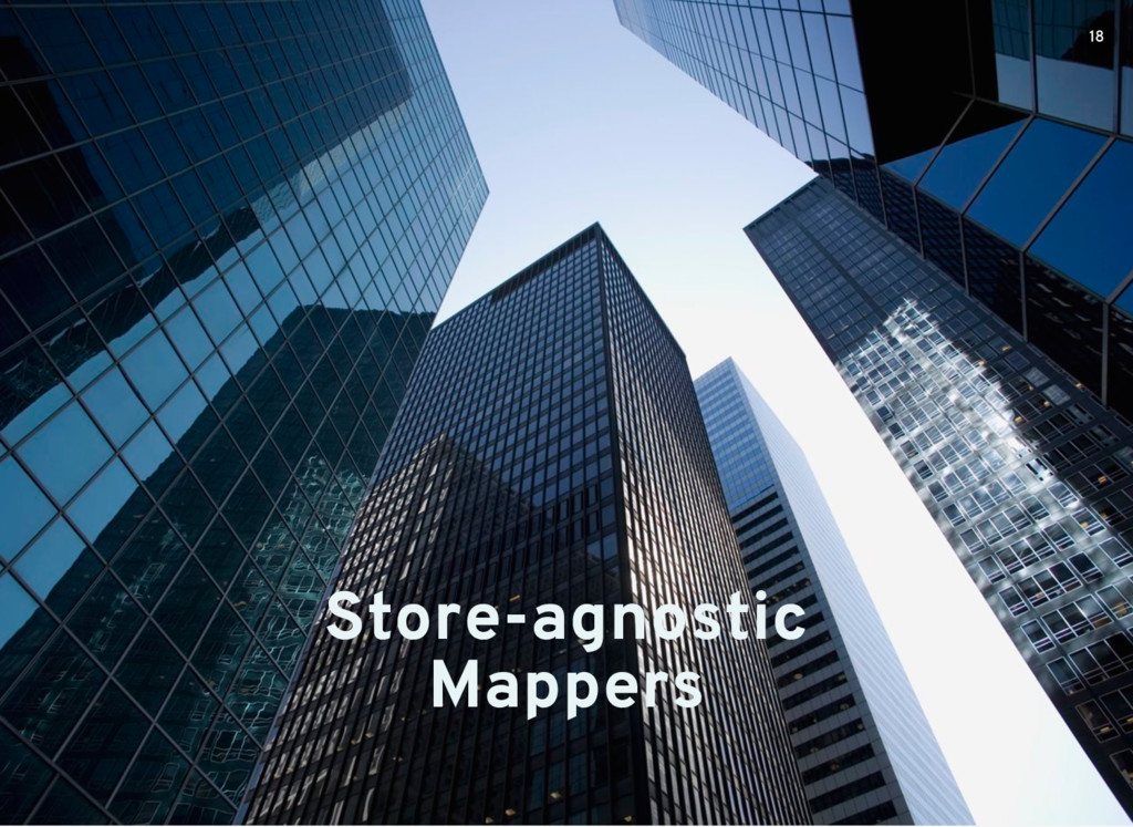 Store-agnostic Mappers 18