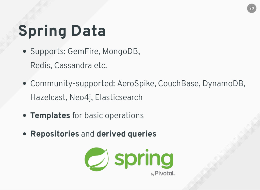 Spring Data Supports: GemFire, MongoDB, Redis, ...
