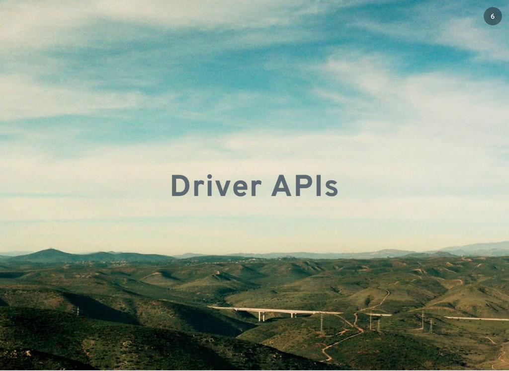 Driver APIs 6