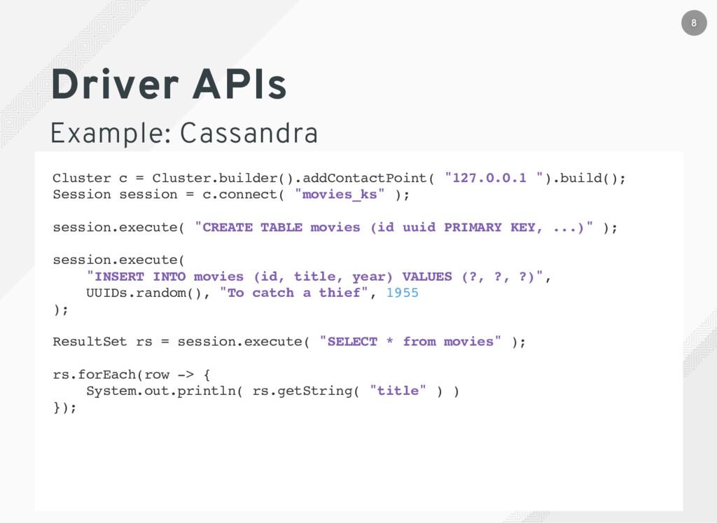 Driver APIs Example: Cassandra Cluster c = Clus...