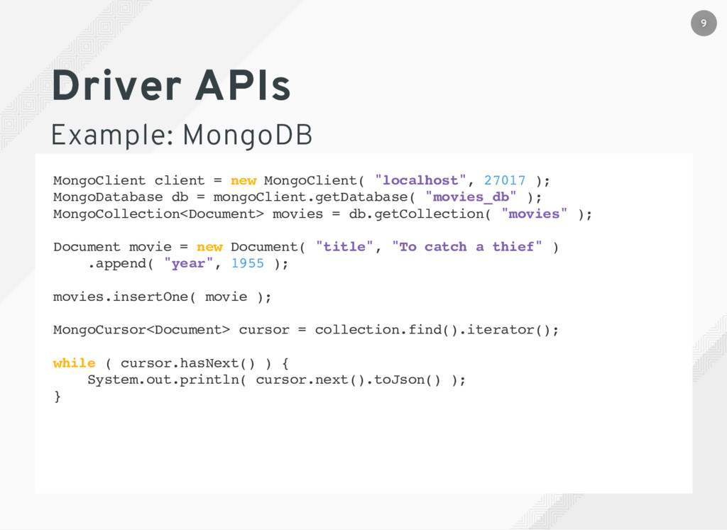 Driver APIs Example: MongoDB MongoClient client...