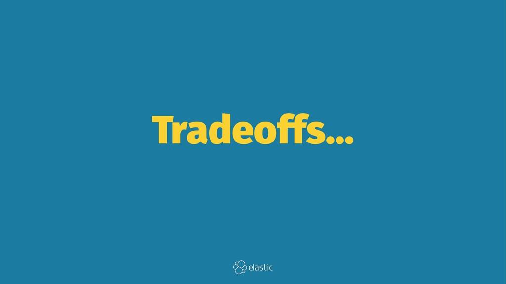 Tradeoffs...