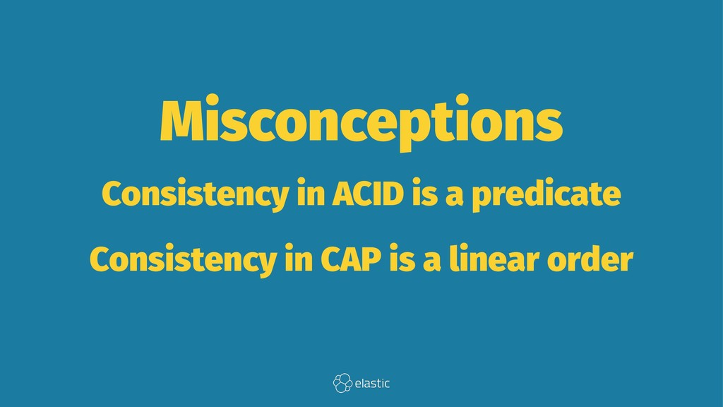 Misconceptions Consistency in ACID is a predica...