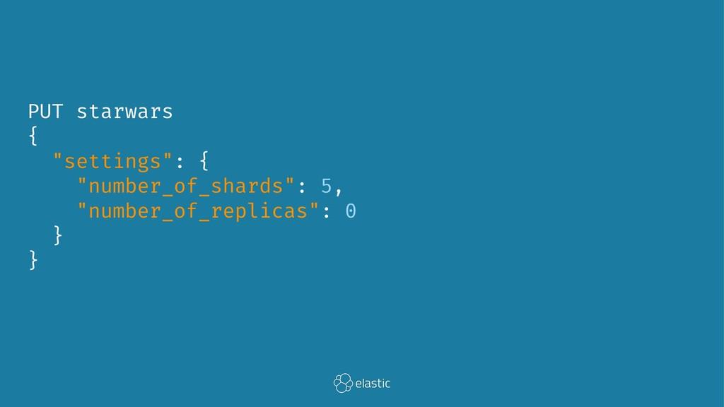 "PUT starwars { ""settings"": { ""number_of_shards""..."