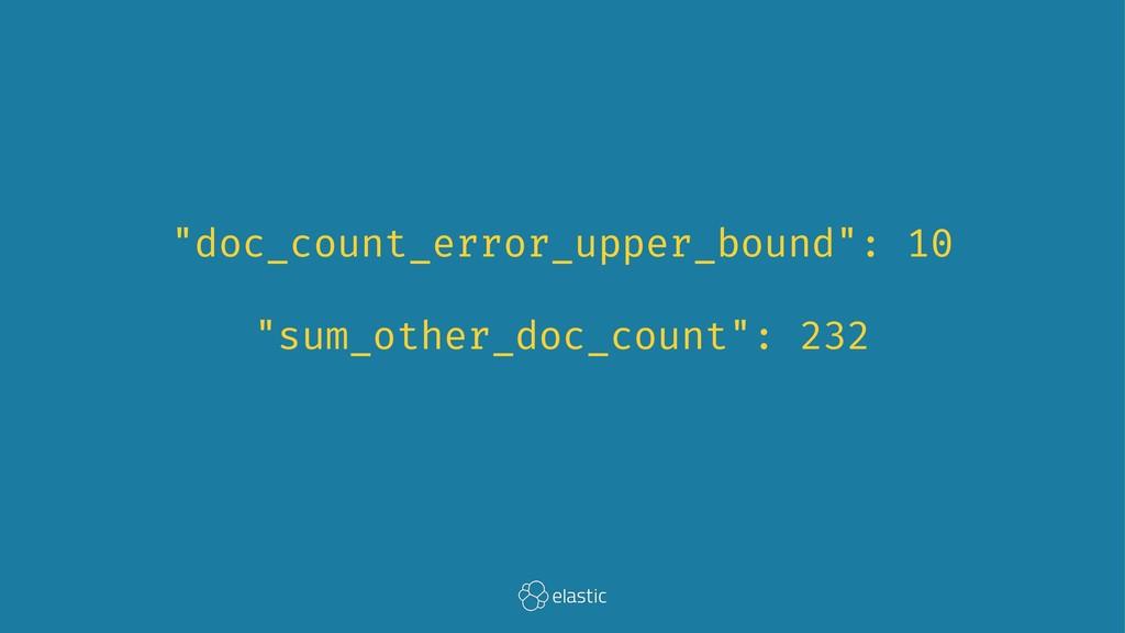 """""""doc_count_error_upper_bound"""": 10 """"sum_other_do..."""