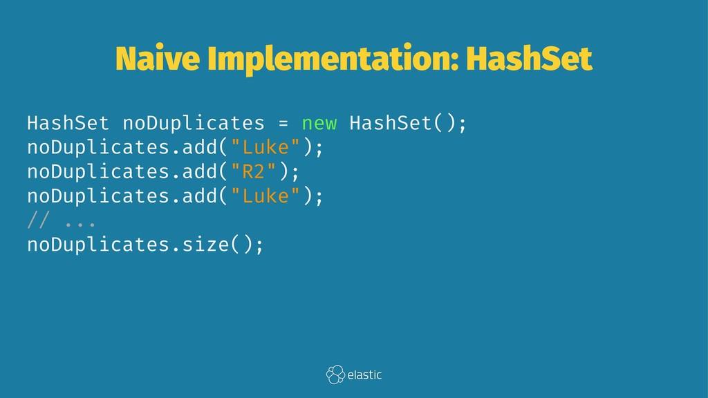 Naive Implementation: HashSet HashSet noDuplica...