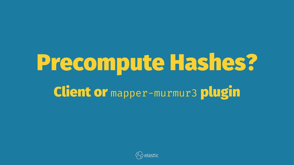 Precompute Hashes? Client or mapper-murmur3 plu...
