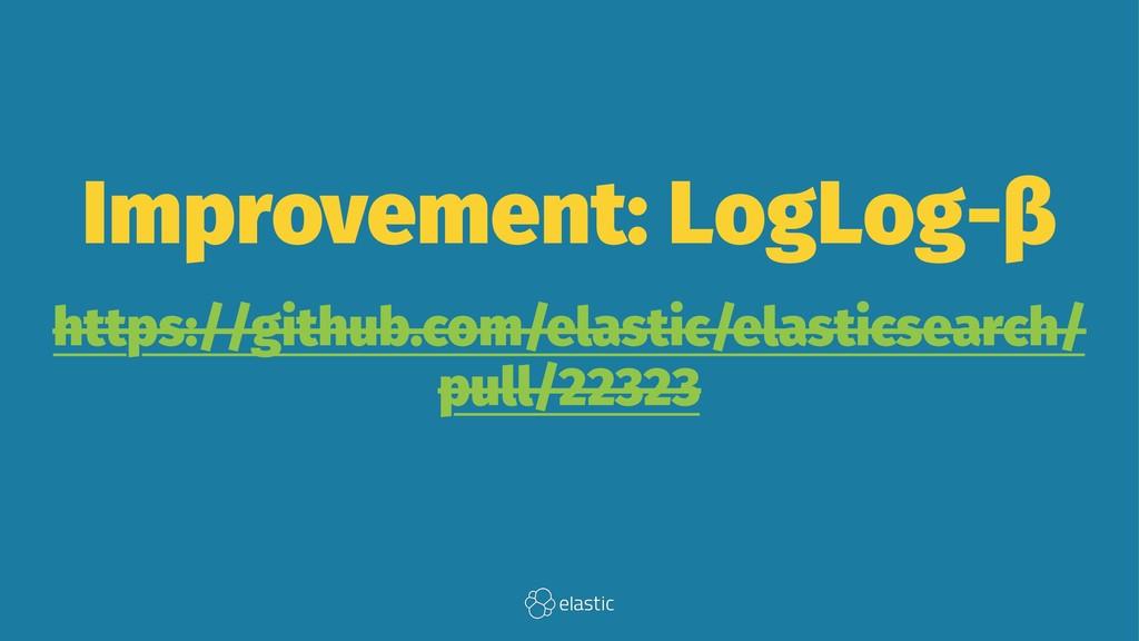 Improvement: LogLog-β https://github.com/elasti...