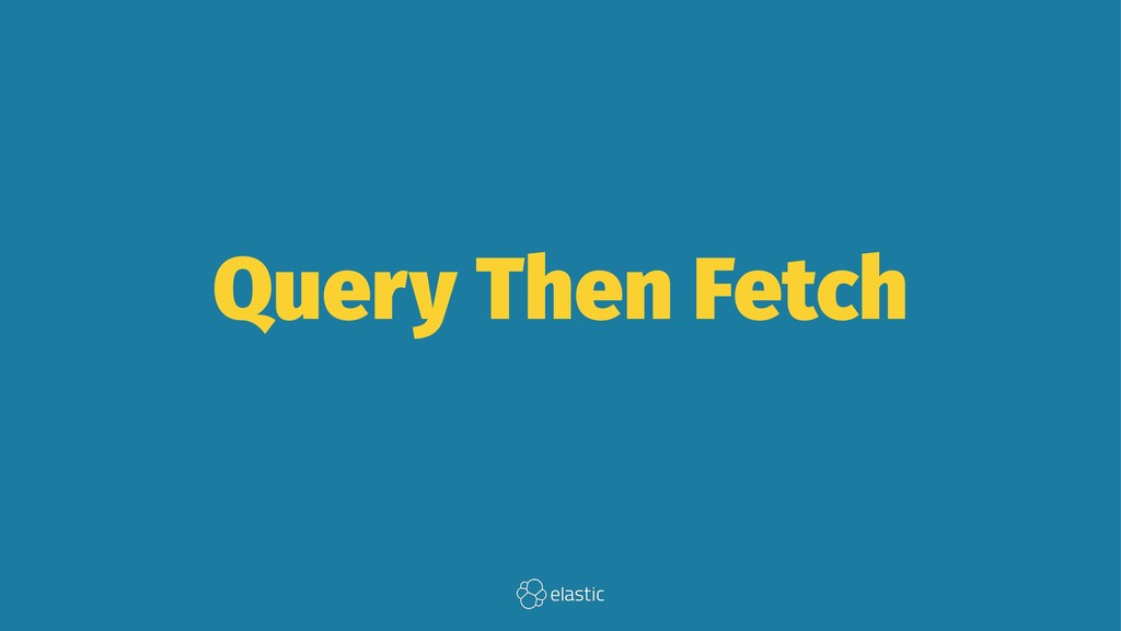 Query Then Fetch