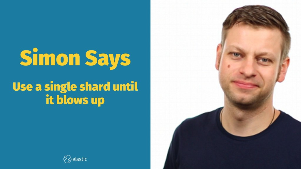 Simon Says Use a single shard until it blows up