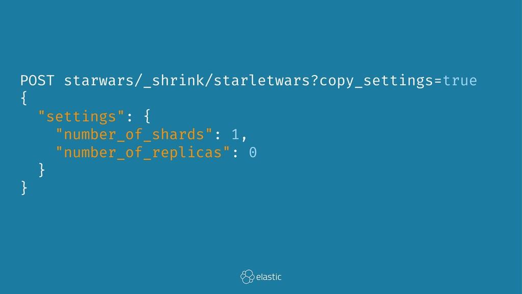 POST starwars/_shrink/starletwars?copy_settings...