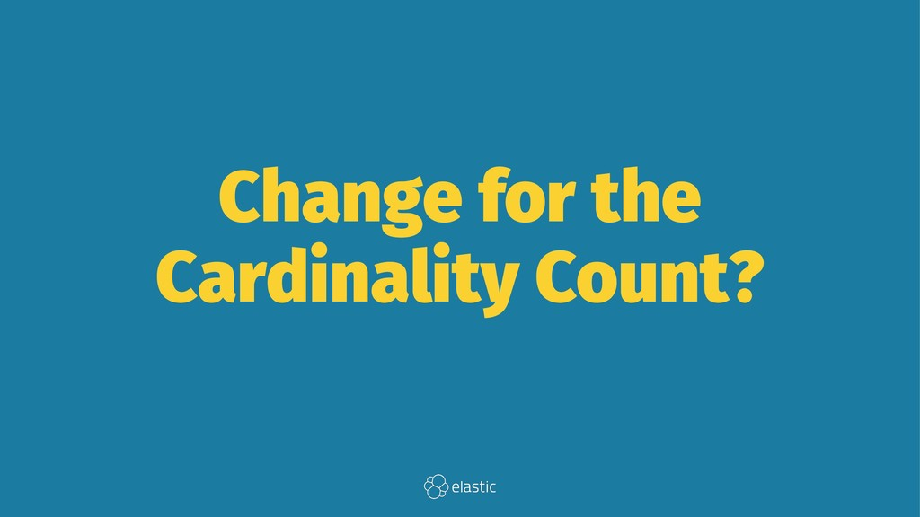 Change for the Cardinality Count?