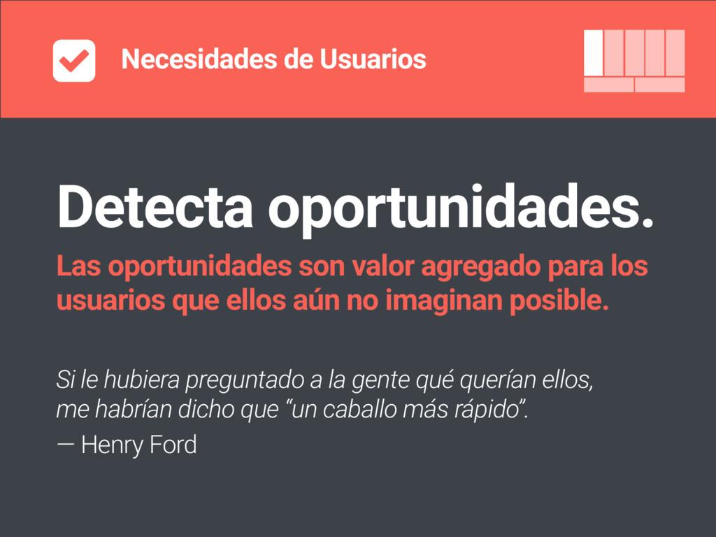 Necesidades de Usuarios Detecta oportunidades. ...