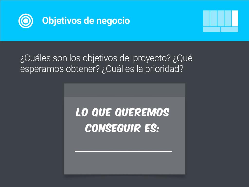 ¿Cuáles son los objetivos del proyecto? ¿Qué es...