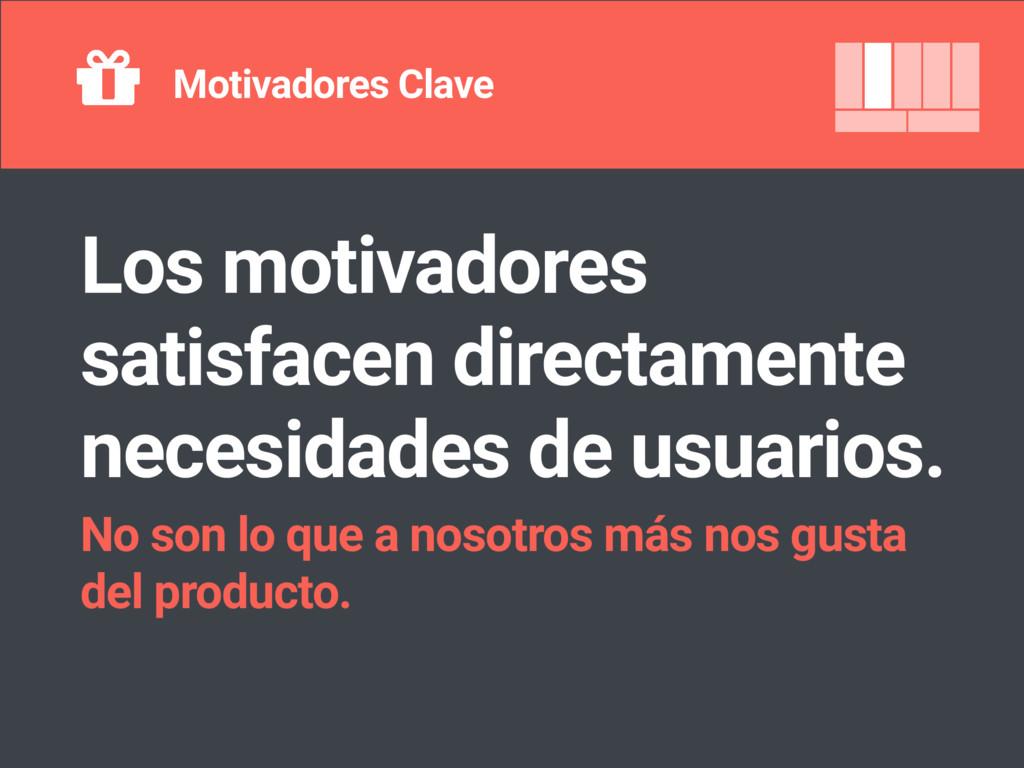 Motivadores Clave Los motivadores satisfacen di...