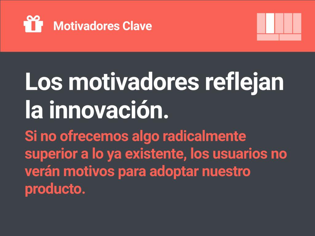 Motivadores Clave Los motivadores reflejan la i...