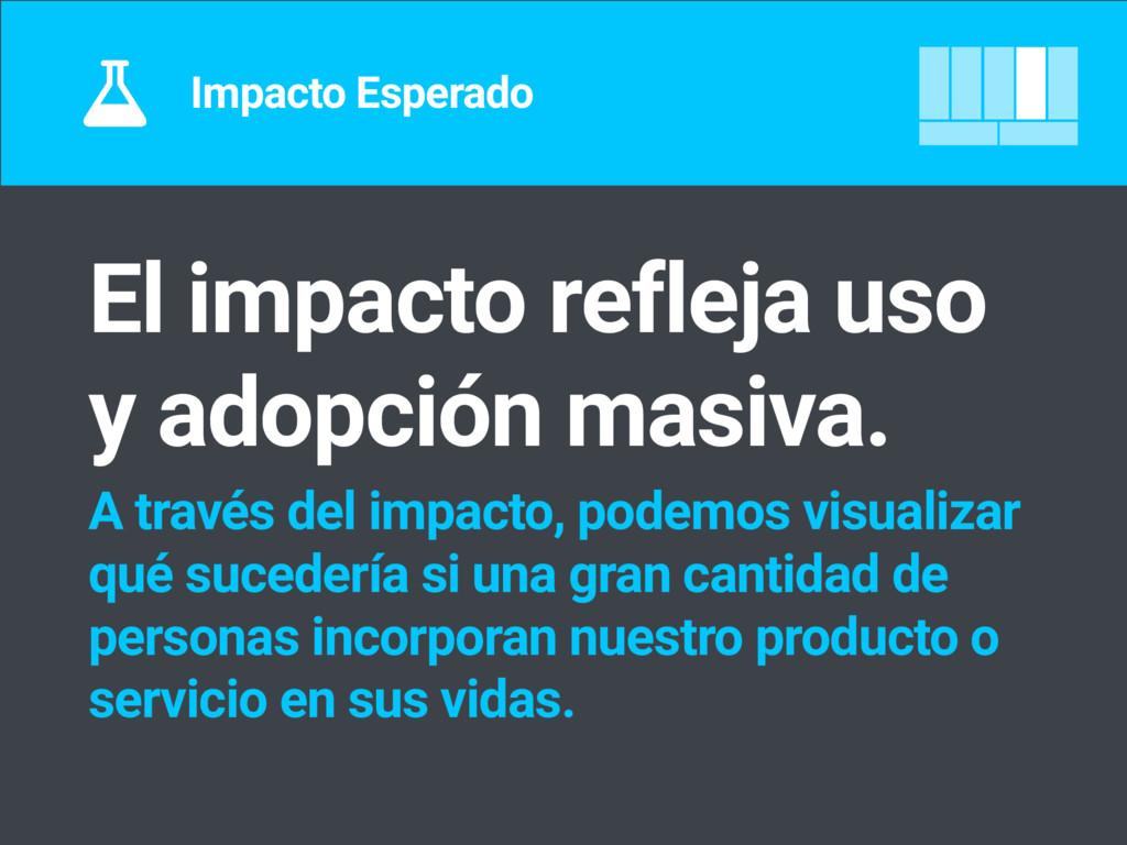 Impacto Esperado El impacto refleja uso y adopc...