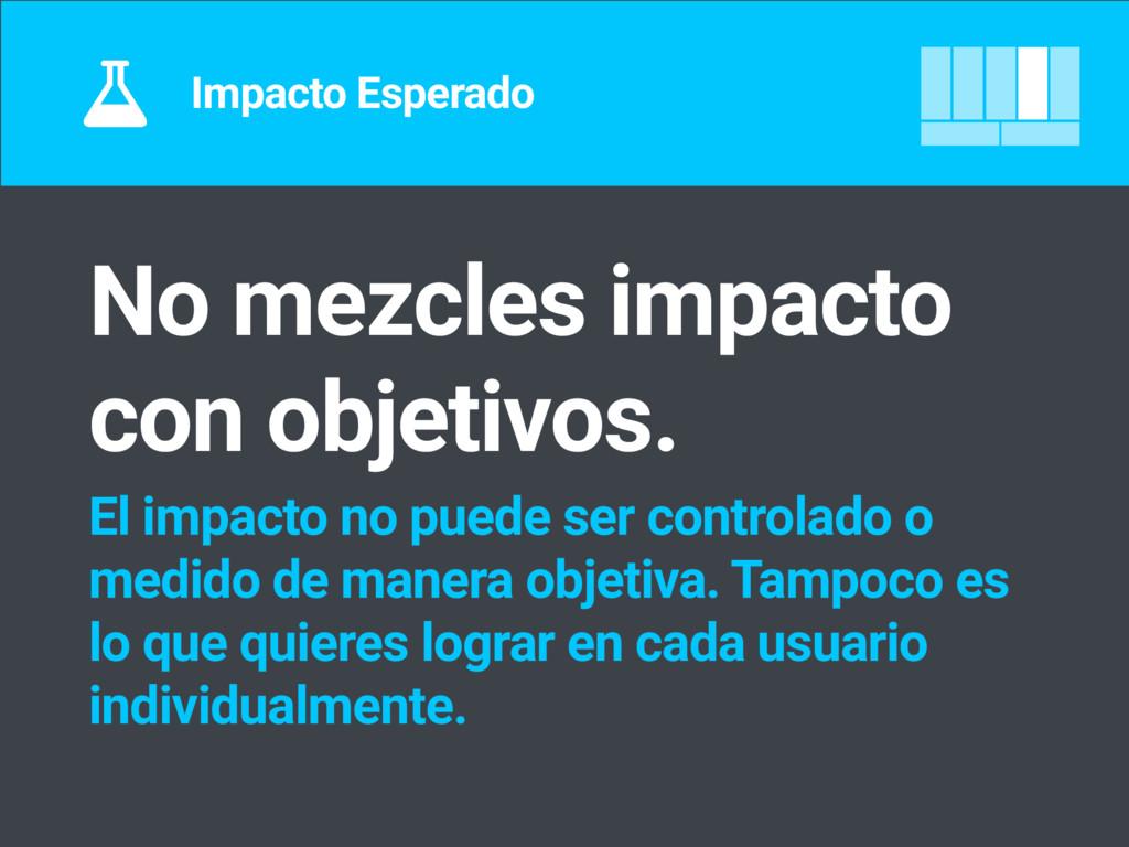 Impacto Esperado No mezcles impacto con objetiv...