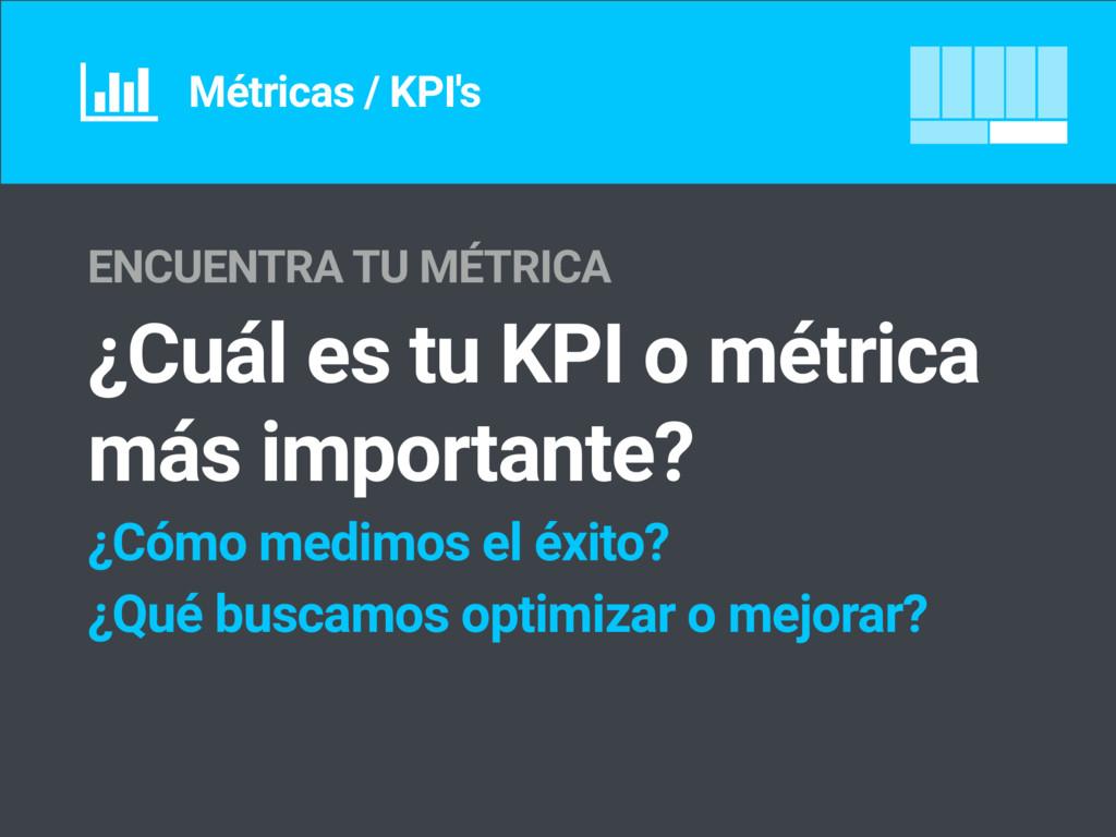 Métricas / KPI's ENCUENTRA TU MÉTRICA ¿Cuál es ...