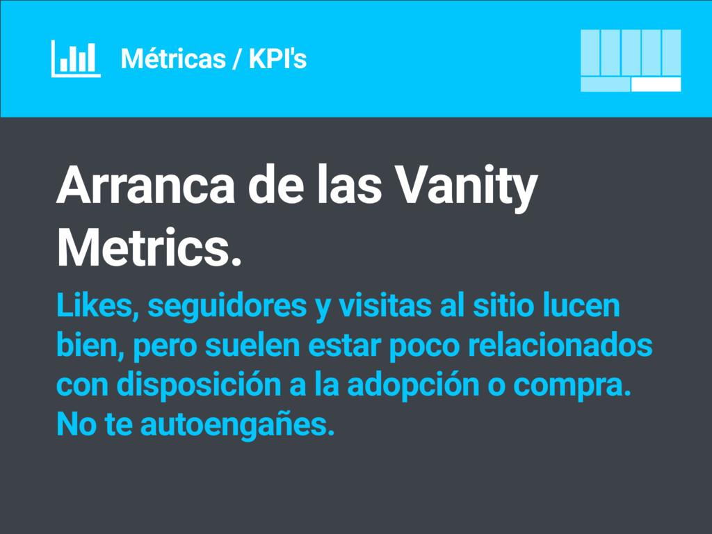 Métricas / KPI's Arranca de las Vanity Metrics....