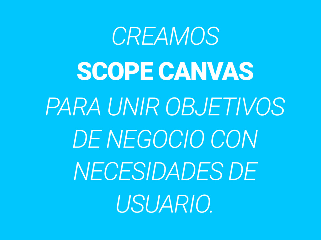 CREAMOS SCOPE CANVAS PARA UNIR OBJETIVOS DE NEG...