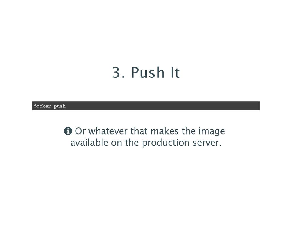 3. Push It docker push q Or whatever that makes...