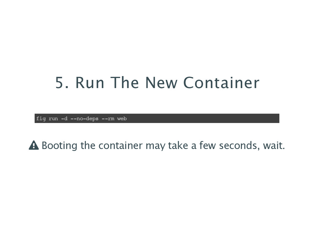 5. Run The New Container fig run -d --no-deps -...