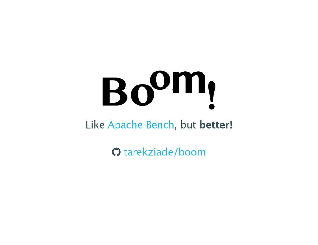 Like , but better! Apache Bench ® tarekziade/bo...