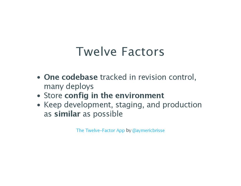 Twelve Factors One codebase tracked in revision...